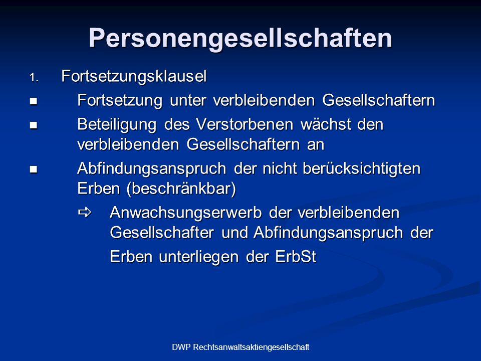 DWP Rechtsanwaltsaktiengesellschaft Personengesellschaften 1. Fortsetzungsklausel Fortsetzung unter verbleibenden Gesellschaftern Fortsetzung unter ve