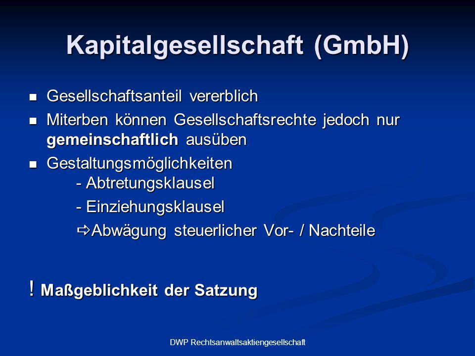 DWP Rechtsanwaltsaktiengesellschaft Kapitalgesellschaft (GmbH) Gesellschaftsanteil vererblich Gesellschaftsanteil vererblich Miterben können Gesellsch