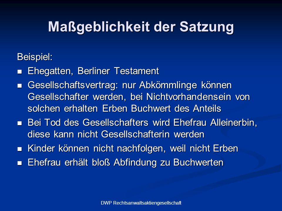 DWP Rechtsanwaltsaktiengesellschaft Maßgeblichkeit der Satzung Beispiel: Ehegatten, Berliner Testament Ehegatten, Berliner Testament Gesellschaftsvert