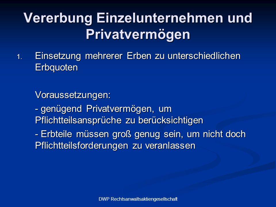 DWP Rechtsanwaltsaktiengesellschaft Vererbung Einzelunternehmen und Privatvermögen 1. Einsetzung mehrerer Erben zu unterschiedlichen Erbquoten Vorauss