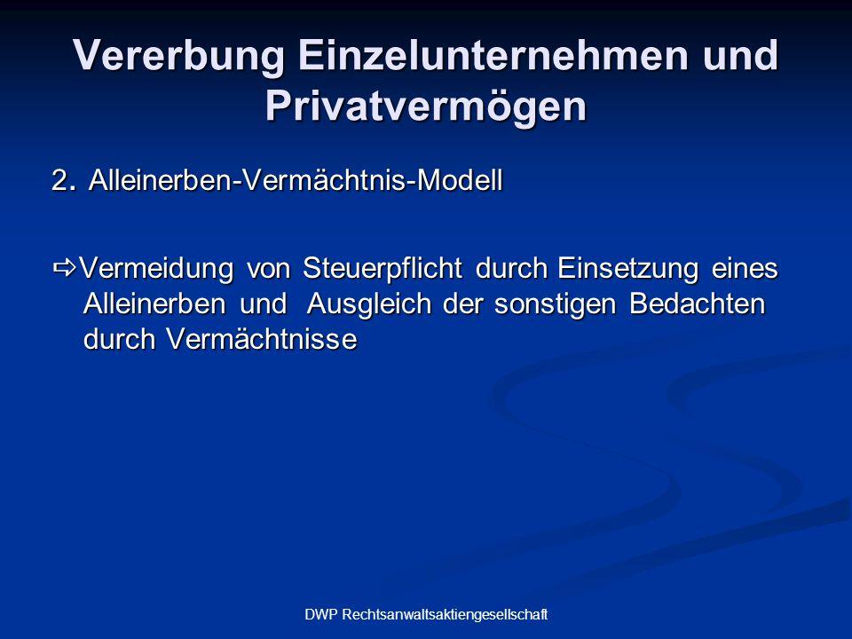 DWP Rechtsanwaltsaktiengesellschaft Vererbung Einzelunternehmen und Privatvermögen 2. Alleinerben-Vermächtnis-Modell  Vermeidung von Steuerpflicht du