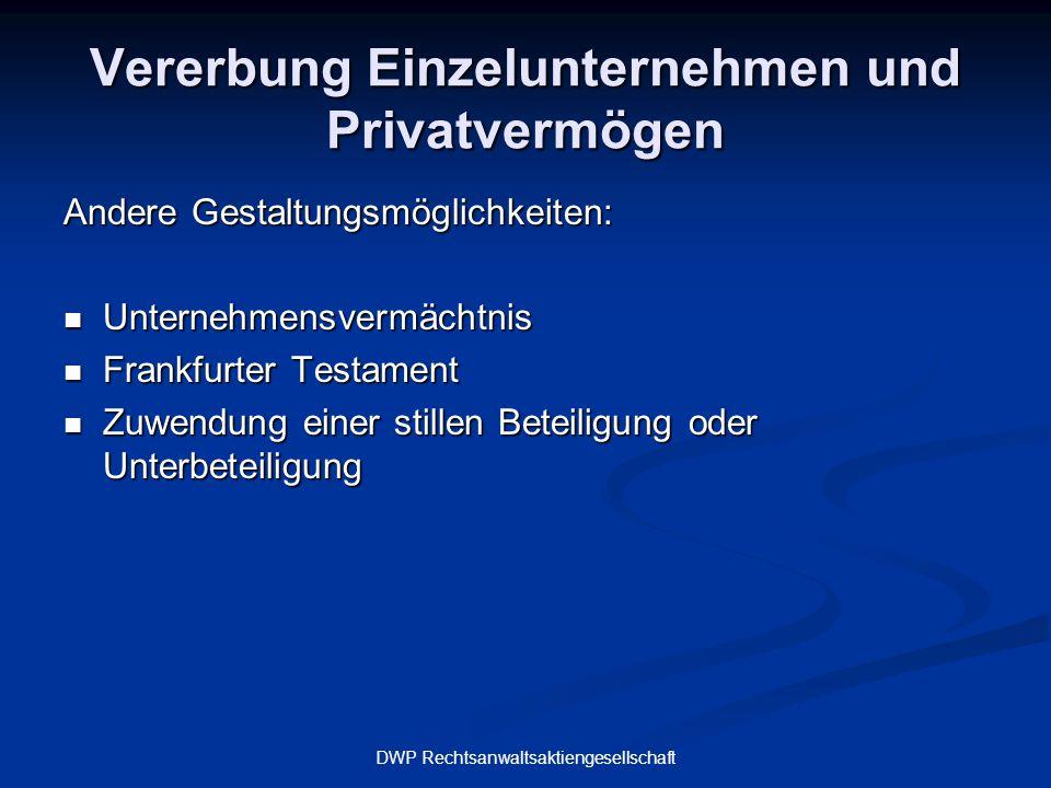 DWP Rechtsanwaltsaktiengesellschaft Vererbung Einzelunternehmen und Privatvermögen Andere Gestaltungsmöglichkeiten: Unternehmensvermächtnis Unternehme