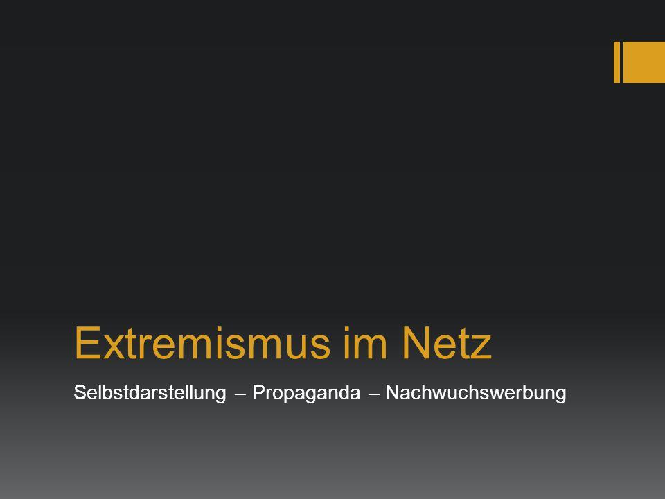 Extremismus im Netz Selbstdarstellung – Propaganda – Nachwuchswerbung