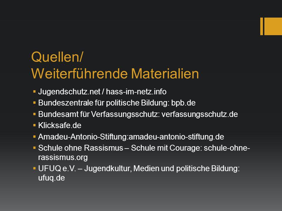 Quellen/ Weiterführende Materialien  Jugendschutz.net / hass-im-netz.info  Bundeszentrale für politische Bildung: bpb.de  Bundesamt für Verfassungs