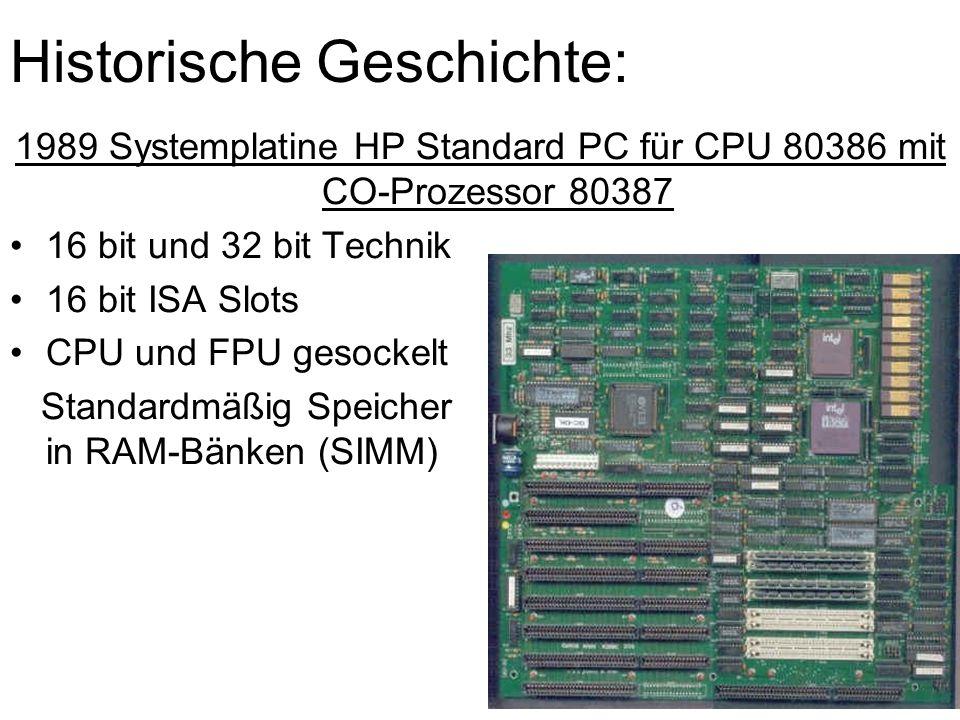 Historische Geschichte: 1989 Systemplatine HP Standard PC für CPU 80386 mit CO-Prozessor 80387 16 bit und 32 bit Technik 16 bit ISA Slots CPU und FPU gesockelt Standardmäßig Speicher in RAM-Bänken (SIMM)