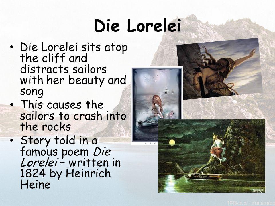 Die Lorelei By Heinrich Heine (1798-1856) written in 1824 Ich weiß nicht, was soll es bedeuten, Daß ich so traurig bin, Ein Märchen aus uralten Zeiten, Das kommt mir nicht aus dem Sinn.