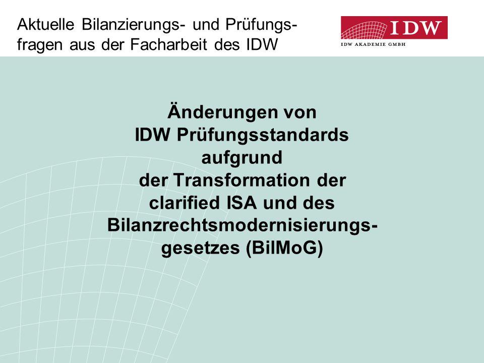 Aktuelle Bilanzierungs- und Prüfungs- fragen aus der Facharbeit des IDW Änderungen von IDW Prüfungsstandards aufgrund der Transformation der clarified