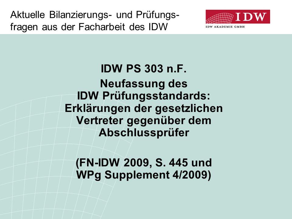 Aktuelle Bilanzierungs- und Prüfungs- fragen aus der Facharbeit des IDW IDW PS 303 n.F. Neufassung des IDW Prüfungsstandards: Erklärungen der gesetzli