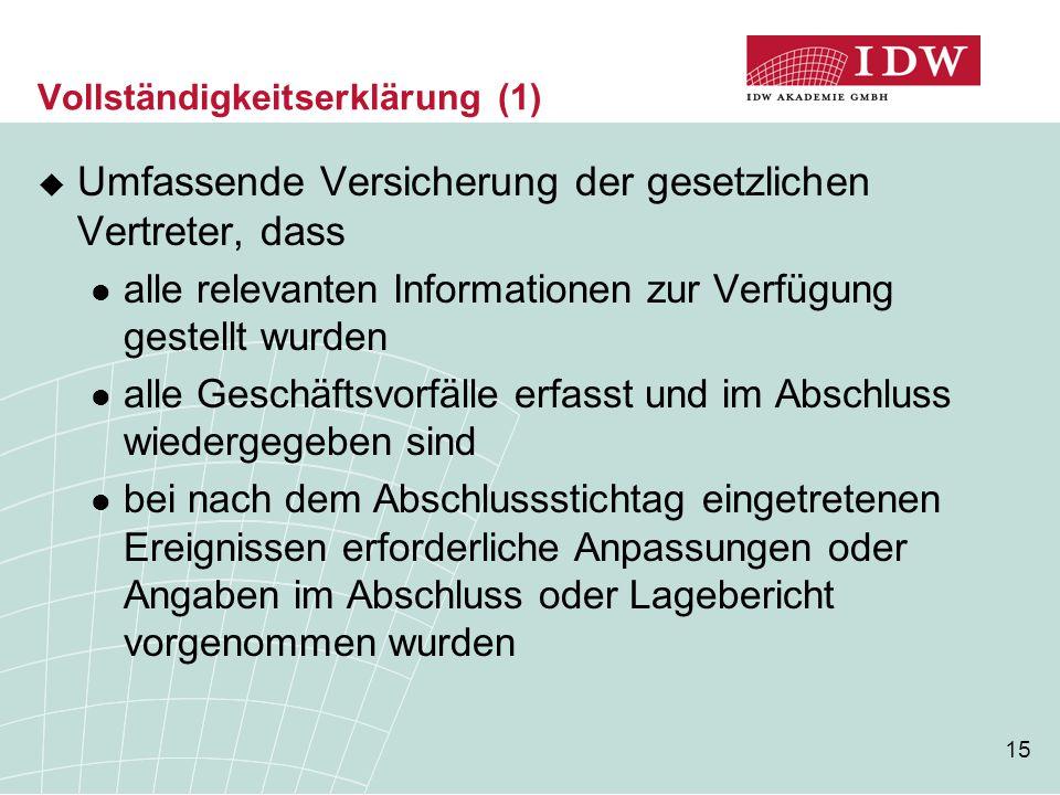 15 Vollständigkeitserklärung (1)  Umfassende Versicherung der gesetzlichen Vertreter, dass alle relevanten Informationen zur Verfügung gestellt wurde