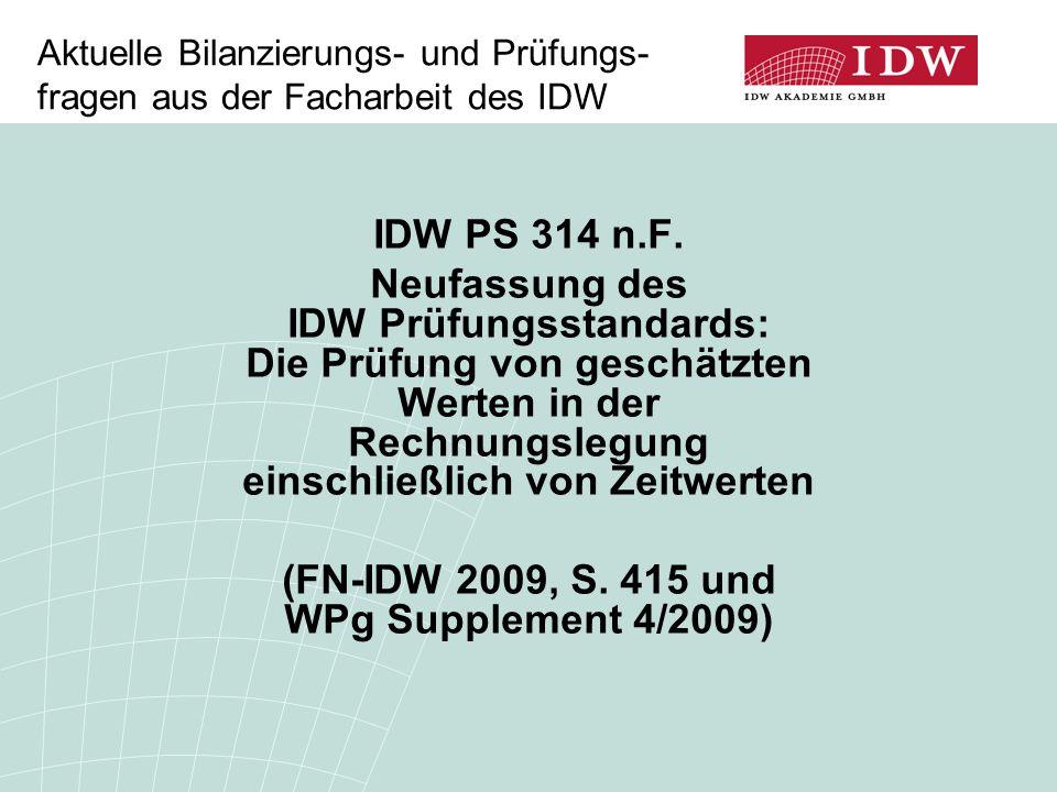Aktuelle Bilanzierungs- und Prüfungs- fragen aus der Facharbeit des IDW IDW PS 314 n.F. Neufassung des IDW Prüfungsstandards: Die Prüfung von geschätz
