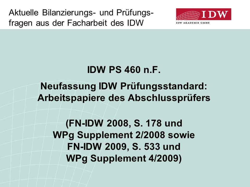 Aktuelle Bilanzierungs- und Prüfungs- fragen aus der Facharbeit des IDW IDW PS 460 n.F. Neufassung IDW Prüfungsstandard: Arbeitspapiere des Abschlussp