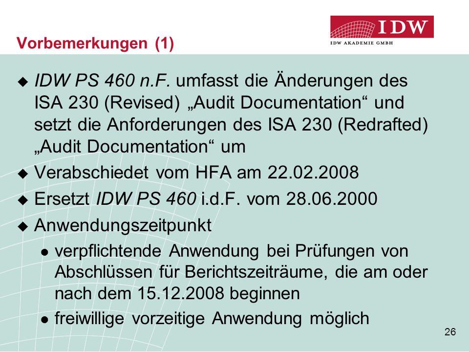 """26 Vorbemerkungen (1)  IDW PS 460 n.F. umfasst die Änderungen des ISA 230 (Revised) """"Audit Documentation"""" und setzt die Anforderungen des ISA 230 (Re"""
