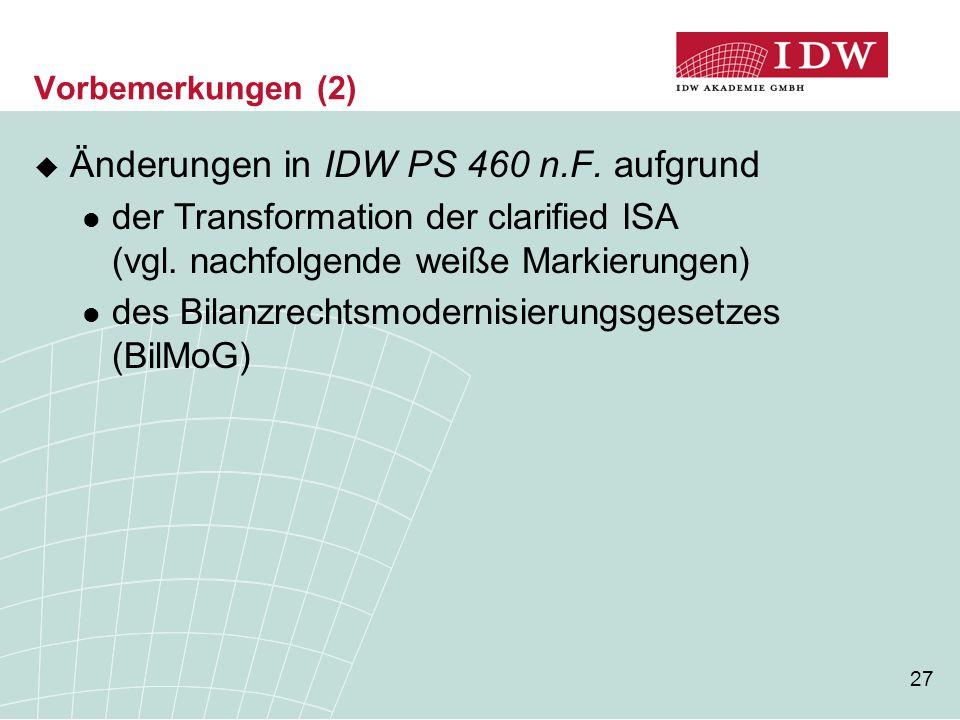 27 Vorbemerkungen (2)  Änderungen in IDW PS 460 n.F. aufgrund der Transformation der clarified ISA (vgl. nachfolgende weiße Markierungen) des Bilanzr