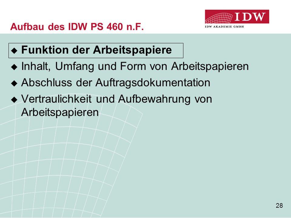 28 Aufbau des IDW PS 460 n.F.  Funktion der Arbeitspapiere  Inhalt, Umfang und Form von Arbeitspapieren  Abschluss der Auftragsdokumentation  Vert
