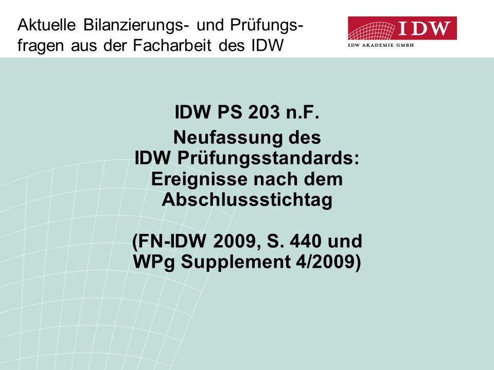 Aktuelle Bilanzierungs- und Prüfungs- fragen aus der Facharbeit des IDW IDW PS 203 n.F. Neufassung des IDW Prüfungsstandards: Ereignisse nach dem Absc