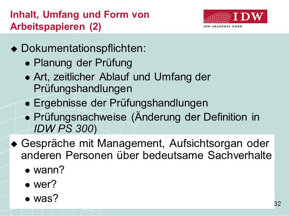 32 Inhalt, Umfang und Form von Arbeitspapieren (2)  Dokumentationspflichten: Planung der Prüfung Art, zeitlicher Ablauf und Umfang der Prüfungshandlu