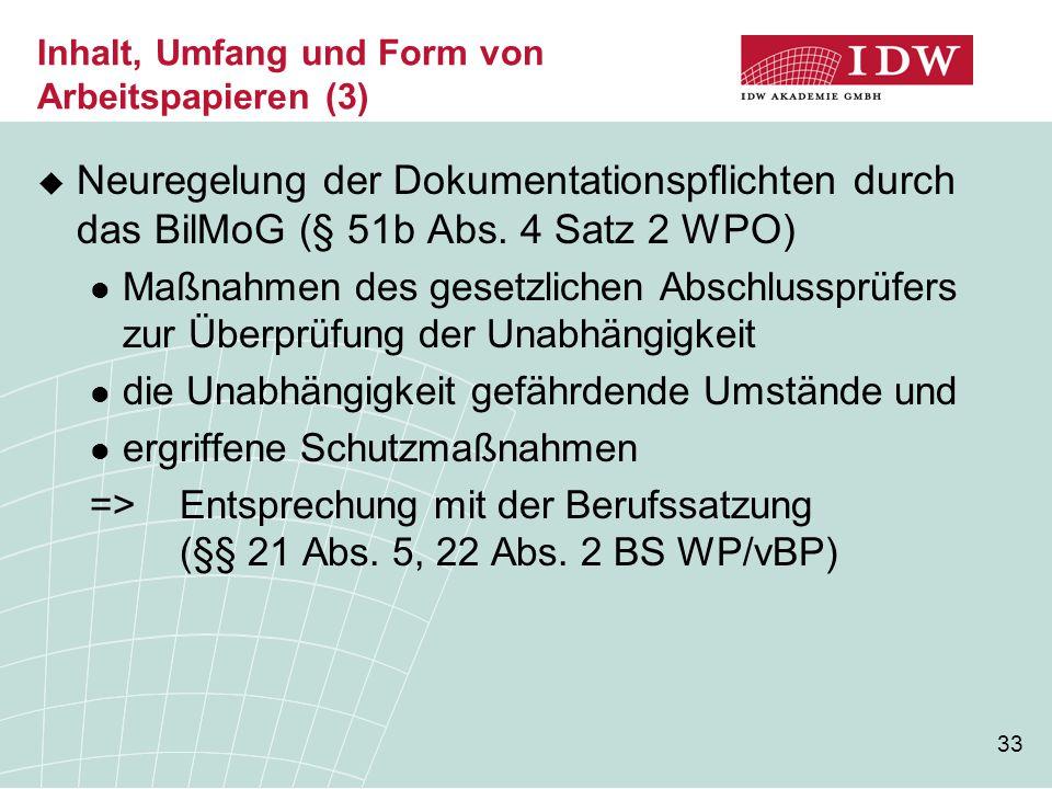 33 Inhalt, Umfang und Form von Arbeitspapieren (3)  Neuregelung der Dokumentationspflichten durch das BilMoG (§ 51b Abs. 4 Satz 2 WPO) Maßnahmen des