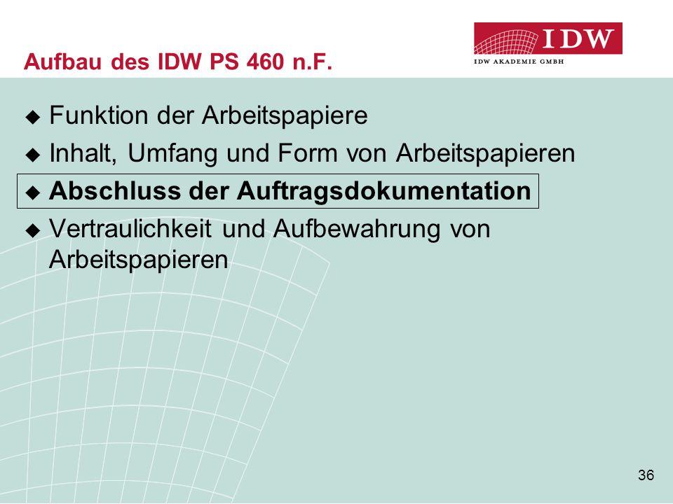 36 Aufbau des IDW PS 460 n.F.  Funktion der Arbeitspapiere  Inhalt, Umfang und Form von Arbeitspapieren  Abschluss der Auftragsdokumentation  Vert