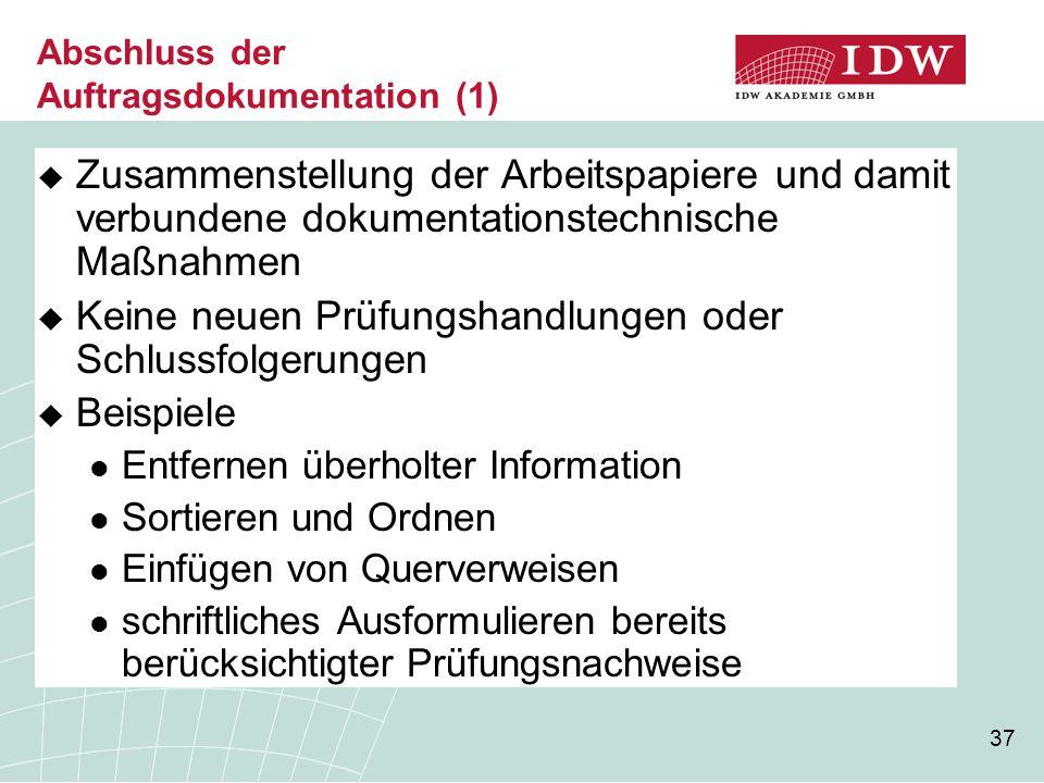 37 Abschluss der Auftragsdokumentation (1)  Zusammenstellung der Arbeitspapiere und damit verbundene dokumentationstechnische Maßnahmen  Keine neuen