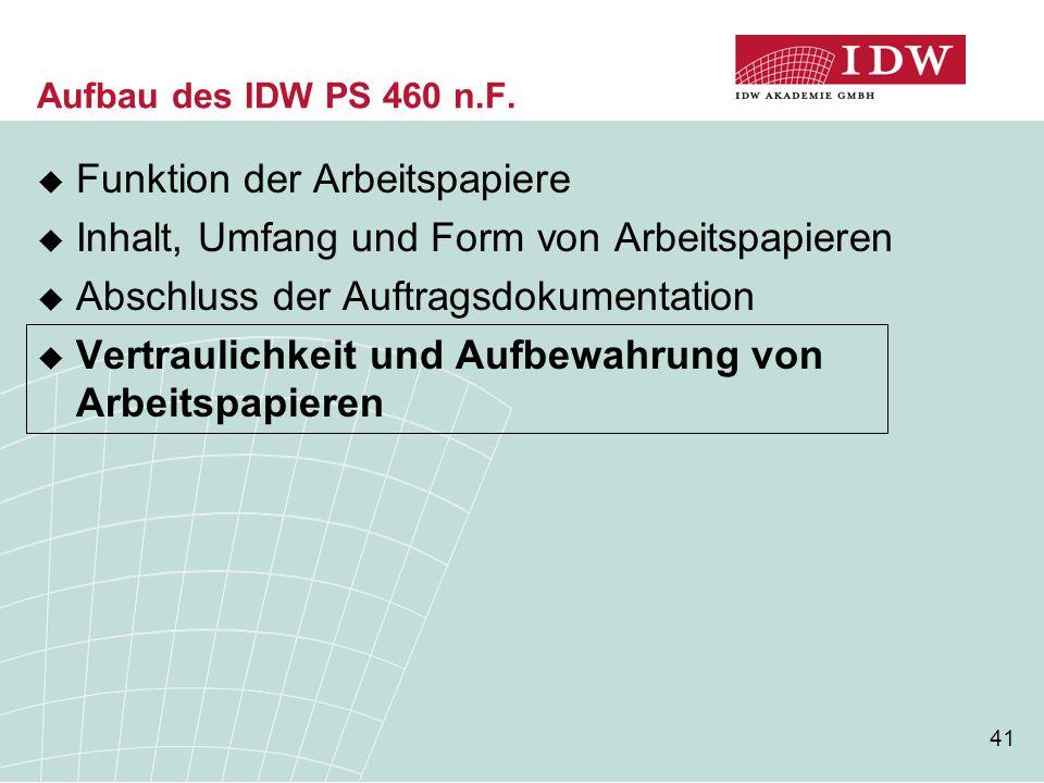 41 Aufbau des IDW PS 460 n.F.  Funktion der Arbeitspapiere  Inhalt, Umfang und Form von Arbeitspapieren  Abschluss der Auftragsdokumentation  Vert