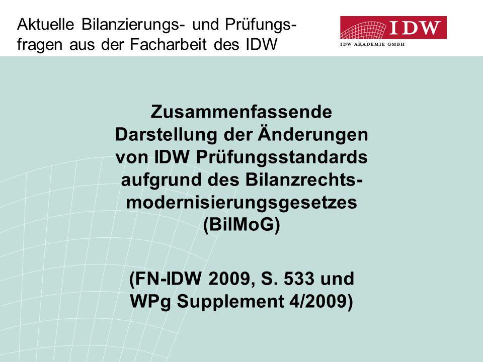 Aktuelle Bilanzierungs- und Prüfungs- fragen aus der Facharbeit des IDW Zusammenfassende Darstellung der Änderungen von IDW Prüfungsstandards aufgrund