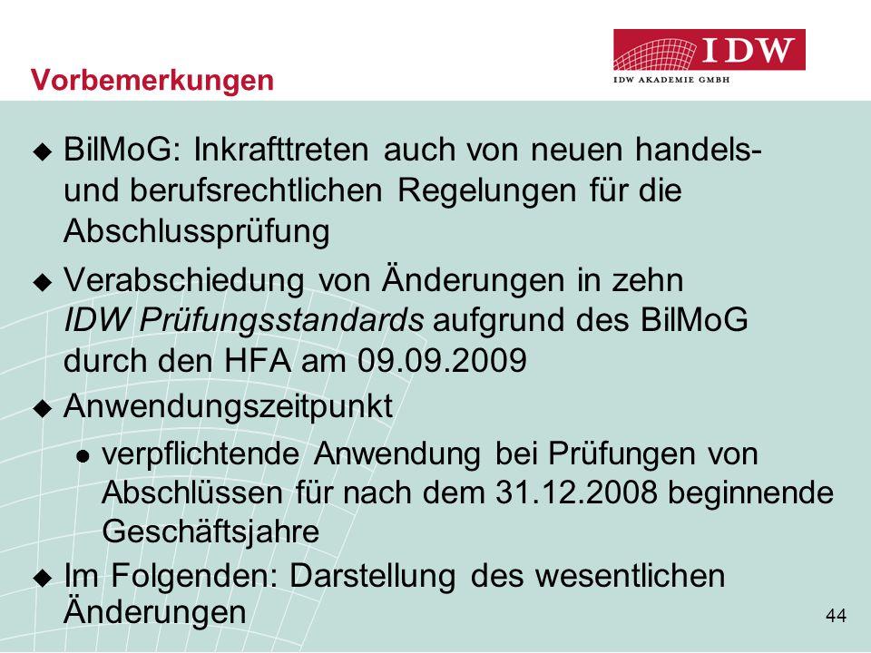 44 Vorbemerkungen  BilMoG: Inkrafttreten auch von neuen handels- und berufsrechtlichen Regelungen für die Abschlussprüfung  Verabschiedung von Änder