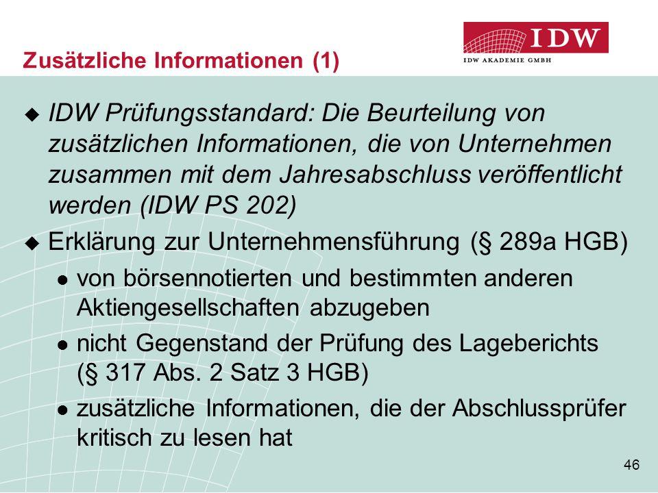 46 Zusätzliche Informationen (1)  IDW Prüfungsstandard: Die Beurteilung von zusätzlichen Informationen, die von Unternehmen zusammen mit dem Jahresab