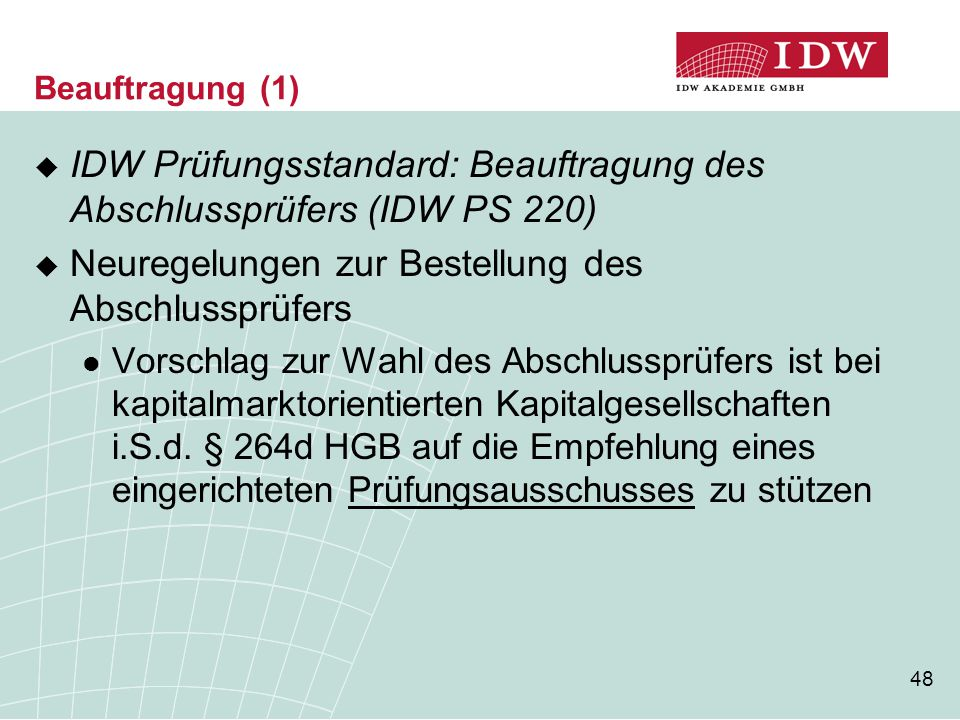 48 Beauftragung (1)  IDW Prüfungsstandard: Beauftragung des Abschlussprüfers (IDW PS 220)  Neuregelungen zur Bestellung des Abschlussprüfers Vorschl