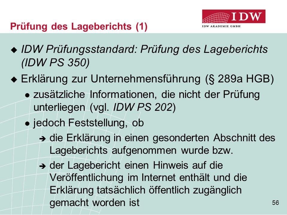 56 Prüfung des Lageberichts (1)  IDW Prüfungsstandard: Prüfung des Lageberichts (IDW PS 350)  Erklärung zur Unternehmensführung (§ 289a HGB) zusätzl