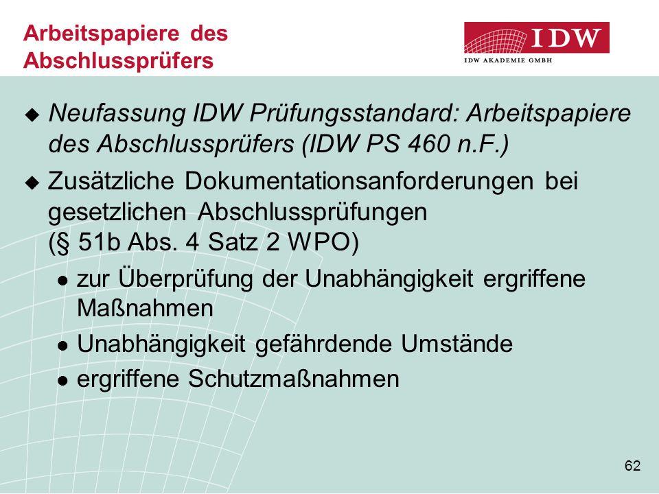 62 Arbeitspapiere des Abschlussprüfers  Neufassung IDW Prüfungsstandard: Arbeitspapiere des Abschlussprüfers (IDW PS 460 n.F.)  Zusätzliche Dokument
