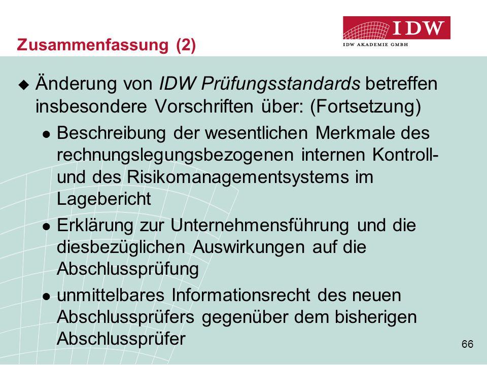 66 Zusammenfassung (2)  Änderung von IDW Prüfungsstandards betreffen insbesondere Vorschriften über: (Fortsetzung) Beschreibung der wesentlichen Merk