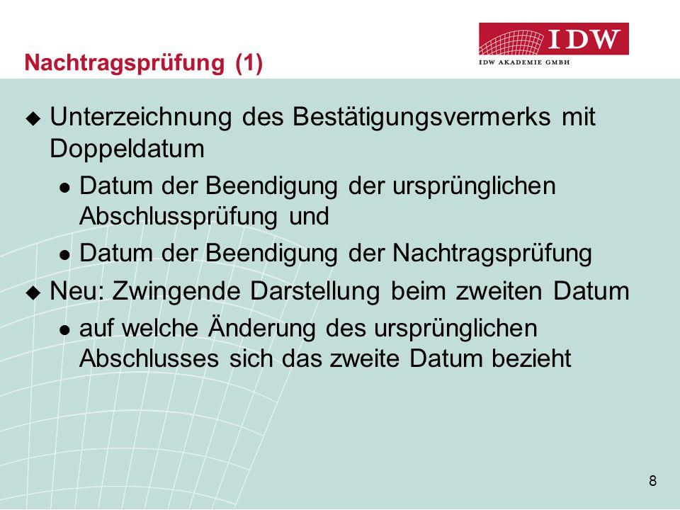 8 Nachtragsprüfung (1)  Unterzeichnung des Bestätigungsvermerks mit Doppeldatum Datum der Beendigung der ursprünglichen Abschlussprüfung und Datum de