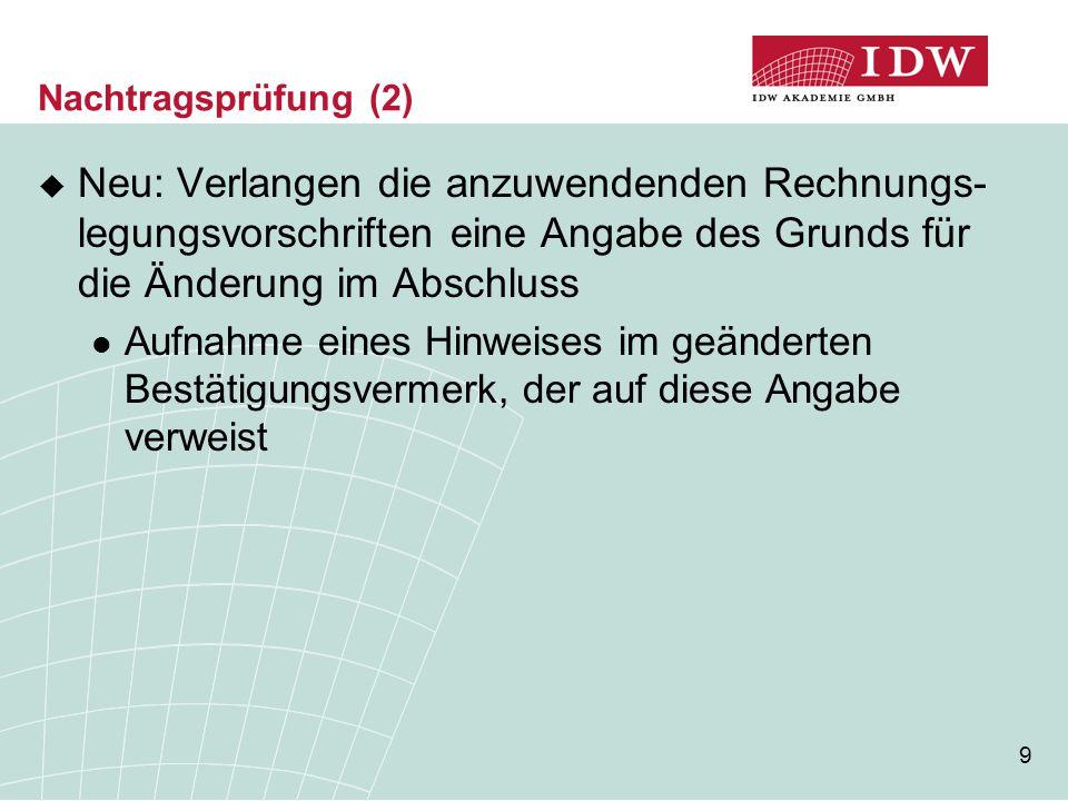 9 Nachtragsprüfung (2)  Neu: Verlangen die anzuwendenden Rechnungs- legungsvorschriften eine Angabe des Grunds für die Änderung im Abschluss Aufnahme