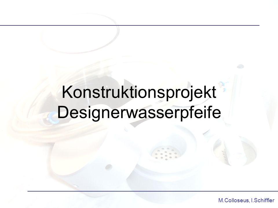 M.Colloseus, I.Schiffler Konstruktionsprojekt Designerwasserpfeife