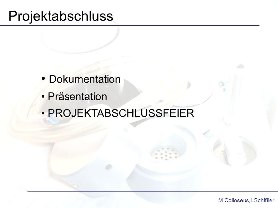 M.Colloseus, I.Schiffler Projektabschluss Dokumentation Präsentation PROJEKTABSCHLUSSFEIER