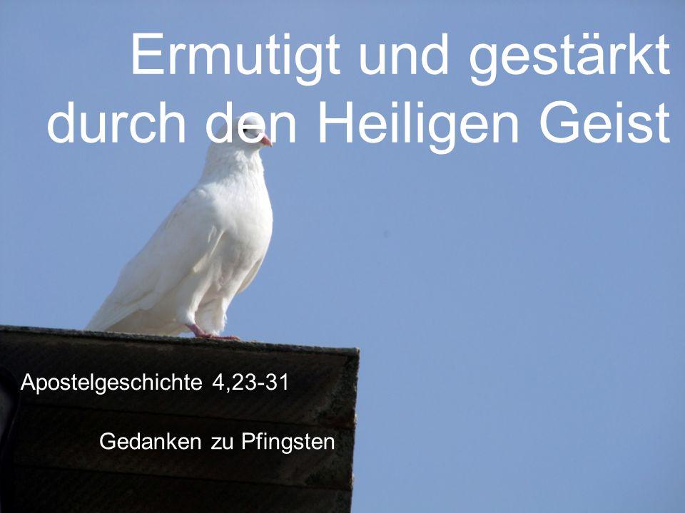 Ermutigt und gestärkt durch den Heiligen Geist Gedanken zu Pfingsten Apostelgeschichte 4,23-31