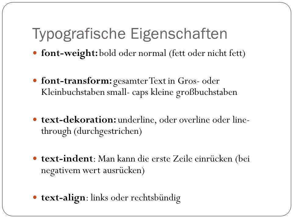 Typografische Eigenschaften font-weight: bold oder normal (fett oder nicht fett) font-transform: gesamter Text in Gros- oder Kleinbuchstaben small- ca