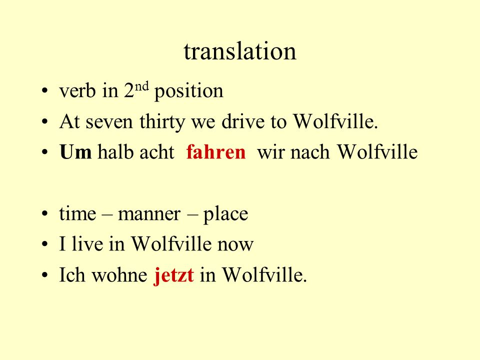 translation verb in 2 nd position At seven thirty we drive to Wolfville.