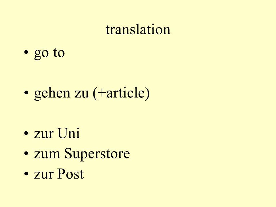 translation go to gehen in (+article) in die Uni in eine Bar in ein Restaurant
