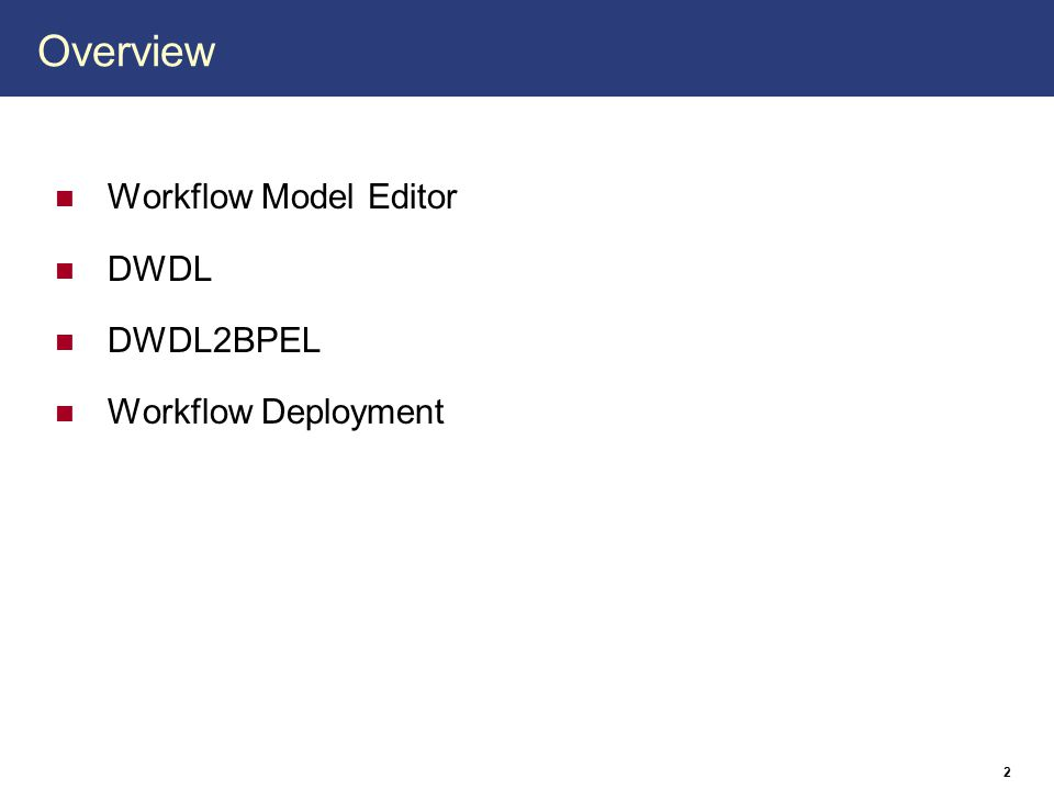2 Overview Workflow Model Editor DWDL DWDL2BPEL Workflow Deployment