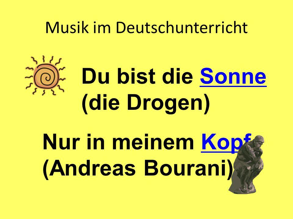 Musik im Deutschunterricht Du bist die Sonne (die Drogen)Sonne Nur in meinem Kopf (Andreas Bourani)Kopf