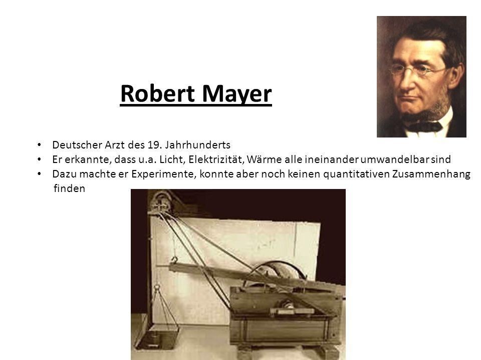 Robert Mayer Deutscher Arzt des 19.Jahrhunderts Er erkannte, dass u.a.