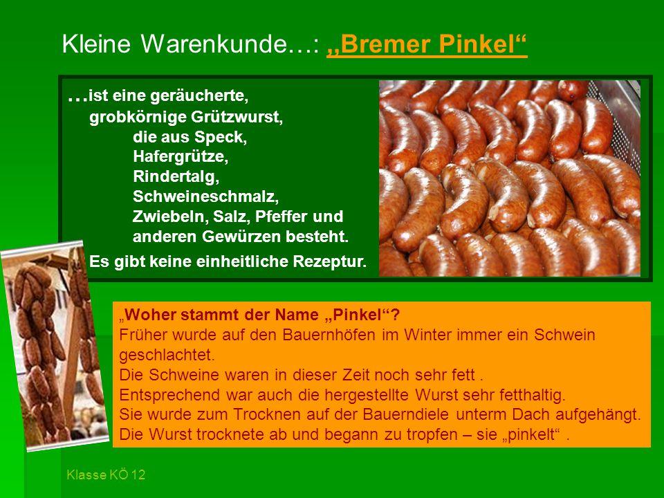 """Kleine Warenkunde…:,,Bremer Pinkel"""" """"Woher stammt der Name """"Pinkel""""? Früher wurde auf den Bauernhöfen im Winter immer ein Schwein geschlachtet. Die Sc"""