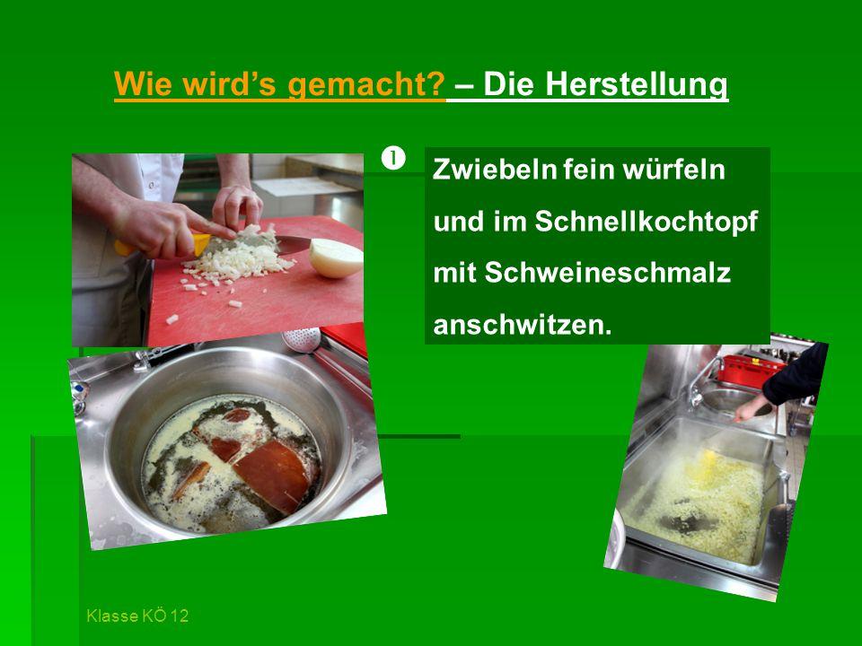 Wie wird's gemacht? – Die Herstellung Zwiebeln fein würfeln und im Schnellkochtopf mit Schweineschmalz anschwitzen. Klasse KÖ 12 