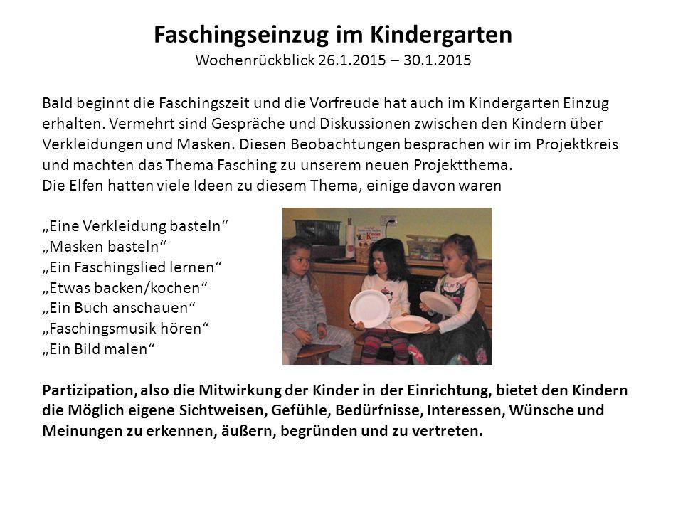 Faschingseinzug im Kindergarten Wochenrückblick 26.1.2015 – 30.1.2015 Bald beginnt die Faschingszeit und die Vorfreude hat auch im Kindergarten Einzug