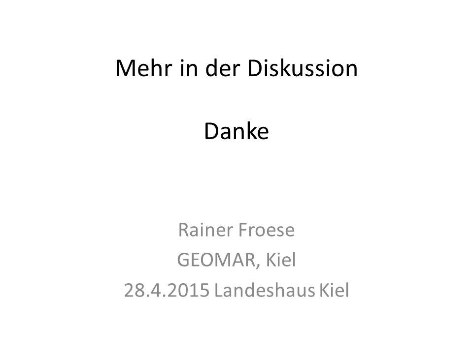 Mehr in der Diskussion Danke Rainer Froese GEOMAR, Kiel 28.4.2015 Landeshaus Kiel