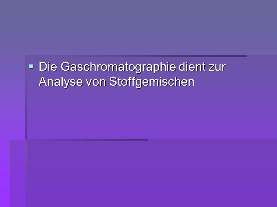  Die Gaschromatographie dient zur Analyse von Stoffgemischen
