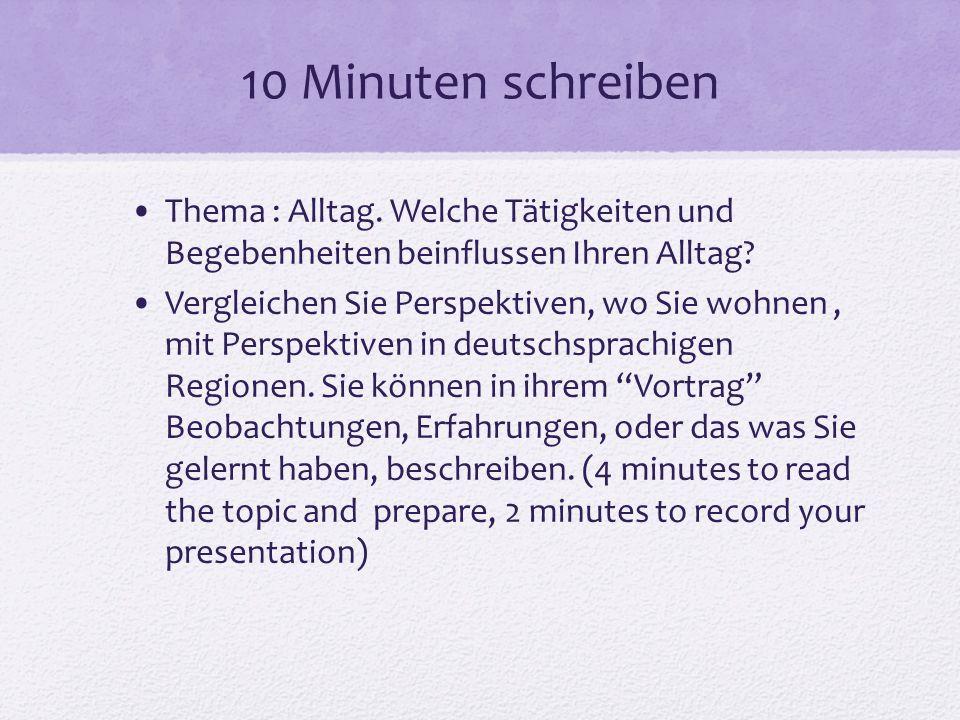 10 Minuten schreiben Thema : Alltag. Welche Tätigkeiten und Begebenheiten beinflussen Ihren Alltag? Vergleichen Sie Perspektiven, wo Sie wohnen, mit P