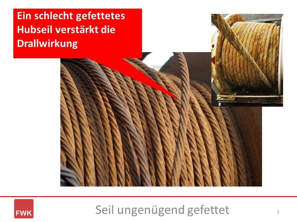 5 Seil ungenügend gefettet Ein schlecht gefettetes Hubseil verstärkt die Drallwirkung