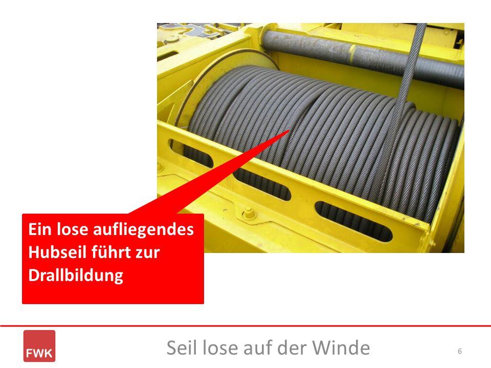 6 Seil lose auf der Winde Ein lose aufliegendes Hubseil führt zur Drallbildung